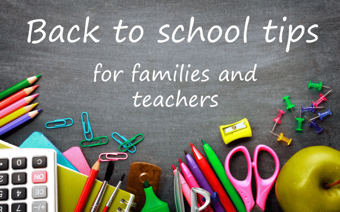 BACK TO SCHOOL TIPS FOR FAMILIES AND TEACHERS